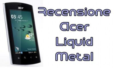 Acer Liquid Metal, recensione