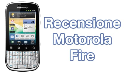 Recensione Motorola Fire