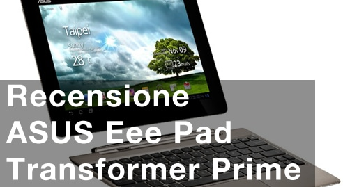ASUS Eee Pad Transformer Prime recensione