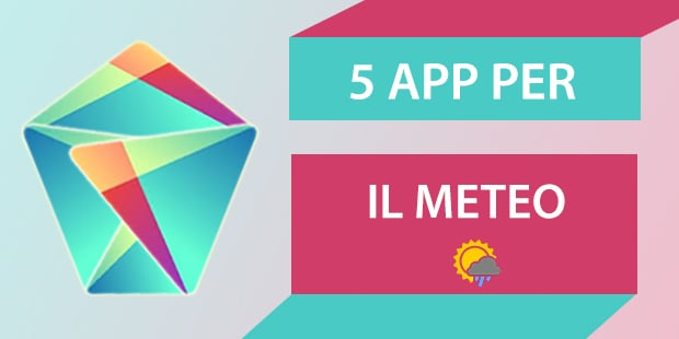 Migliori app Android Meteo