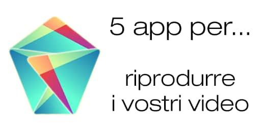Migliori app Android riprodurre video