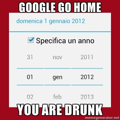 Google Go Home You Are Drunk