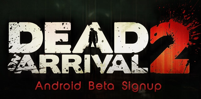 dead on arrival 2 android beta signup