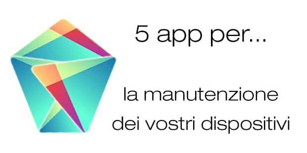 5 tra le migliori app per… la manutenzione del vostro dispositivo