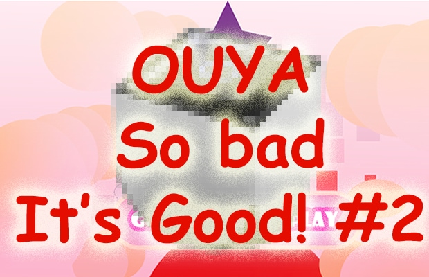 OUYA So Bad It's Good #2