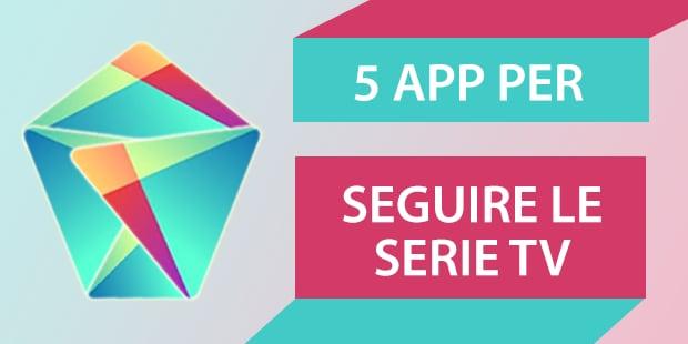 5 app per… gli appassionati di serie TV