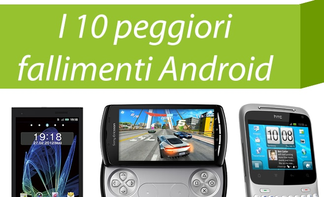 10 peggiori fallimenti Android