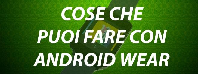 Cosa che puoi fare con Android Wear