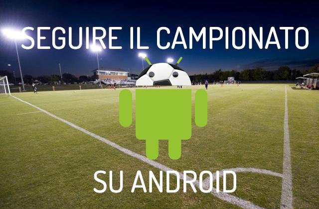 Come seguire il campionato di calcio con Android