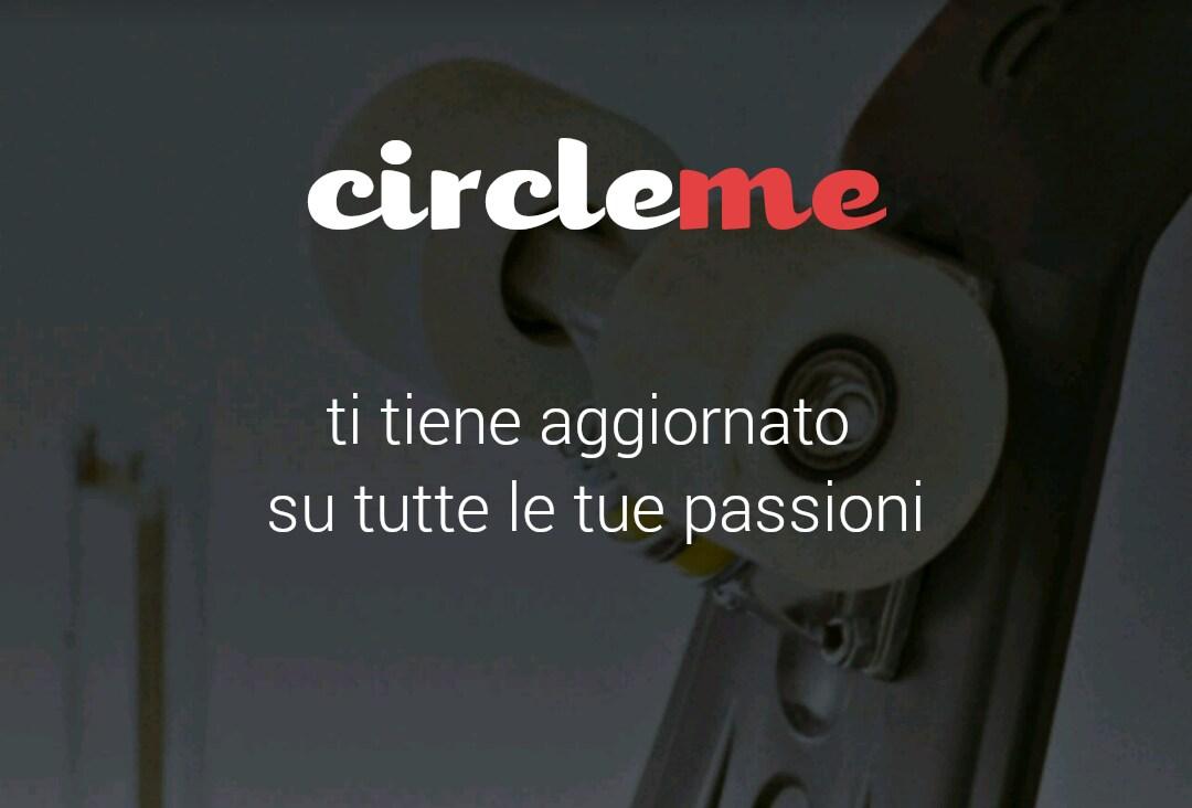 CircleMe: il social network dedicato alle proprie passioni (foto e video)