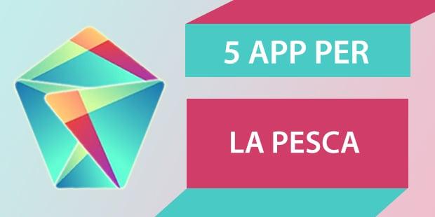 Migliori app Android Pesca