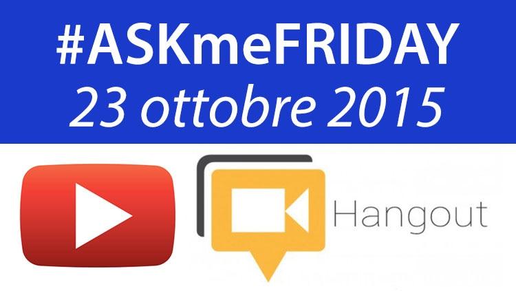 #ASKmeFRIDAY 23 ottobre 2015, in diretta oggi alle 17 su Google+