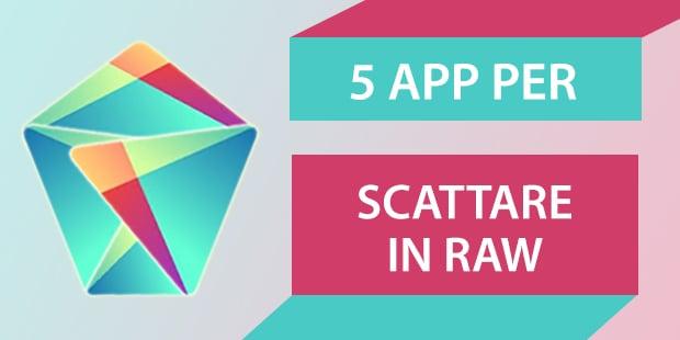 Migliori app Android scattare foto RAW