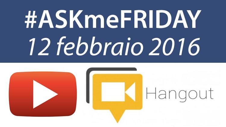 #ASKmeFRIDAY 12 febbraio 2016, in diretta oggi alle 17 su Google+