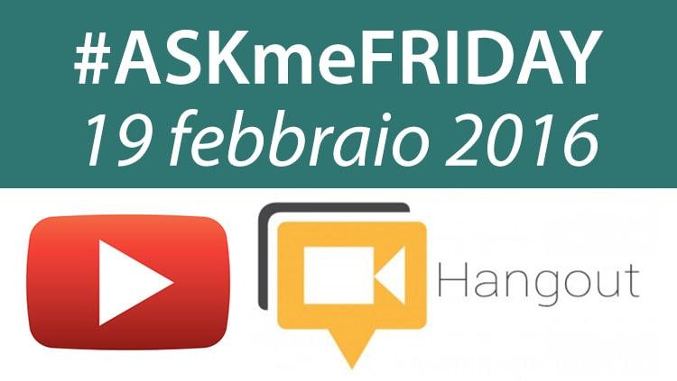 #ASKmeFRIDAY 19 febbraio 2016 - speciale pre-MWC - in diretta oggi alle 17 su Google+