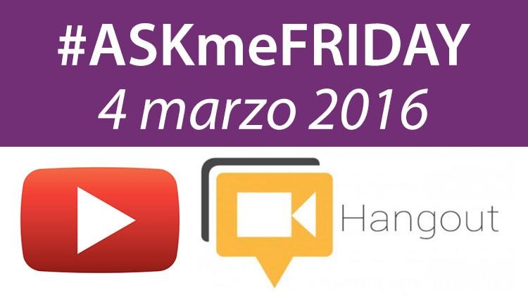 #ASKmeFRIDAY 4 marzo 2016, in diretta oggi alle 17 su Google+