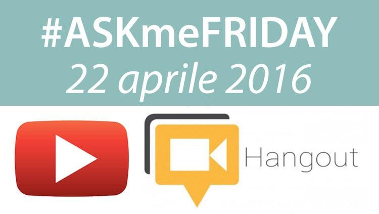 askmefriday 22 aprile 2016