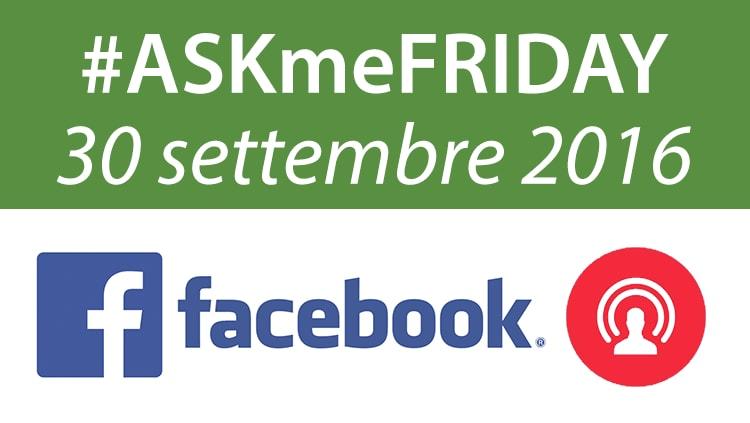#ASKmeFRIDAY 30 settembre 2016, in diretta oggi alle 17 su Facebook