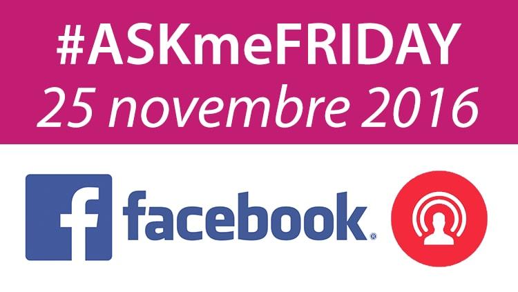 #ASKmeFRIDAY 25 novembre 2016, in diretta oggi alle 17 su Facebook