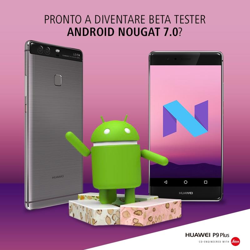 Anche per Huawei P9 Plus sta per partire la fase di test per la beta di Nougat