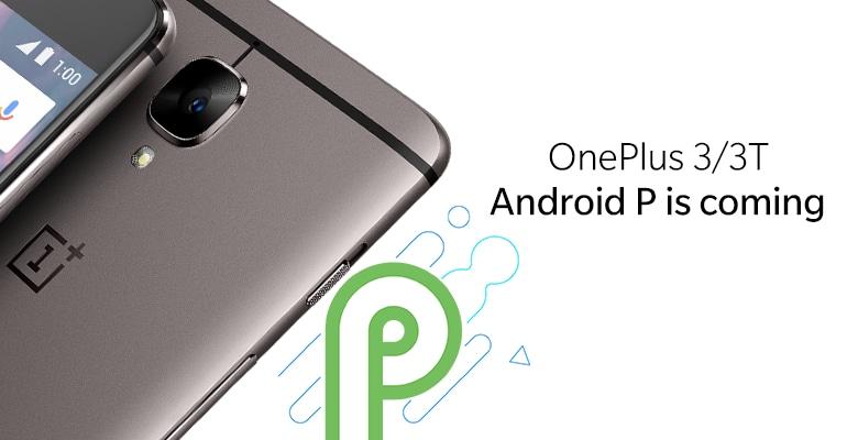 OnePlus sorprende tutti: Android P arriverà anche per OnePlus 3 e 3T!